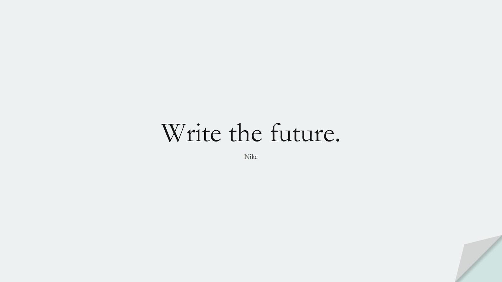 Write the future. (Nike);  #HardWorkQuotes