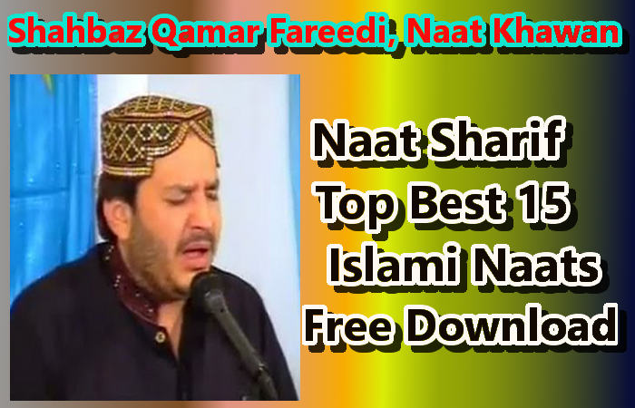 Naat Khawan,Shahbaz Qamar Fareedi,Top Best 15 Naats Download