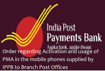 Order regarding Activation and usage of PMA in the mobile phones supplied by IPPB to Branch Post Offices