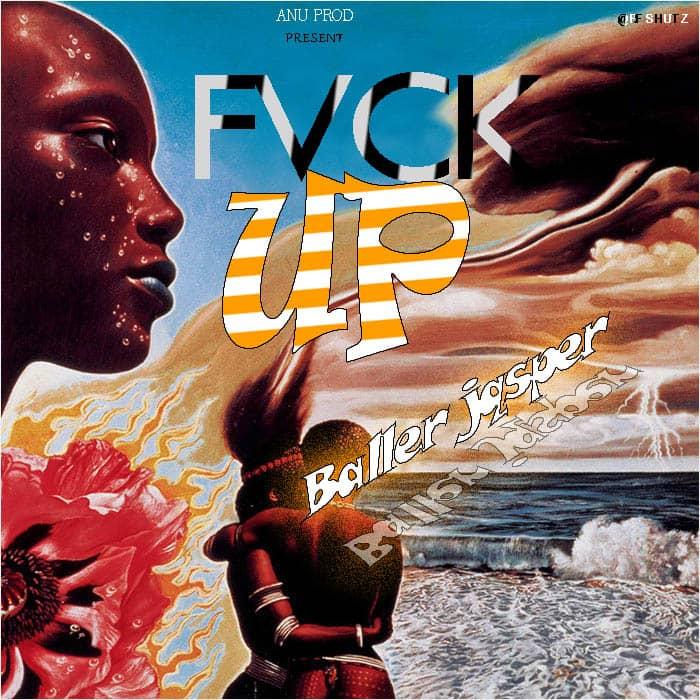 [Music] Baller Jasper - Fvck up (prod. Anu production) #Arewapublisize