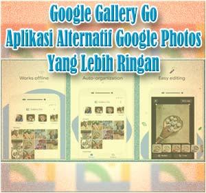 Aplikasi Gallery Go, Lebih Ringan Dibandingkan Google Photos