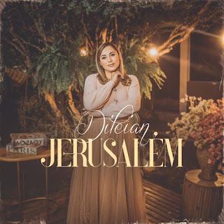 Baixar Música Gospel Jerusalém - Dileian Mp3