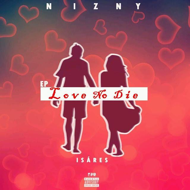 Nizny Isáres - Love no Die (EP) [Download] baixar nova musica descarregar agora 2019