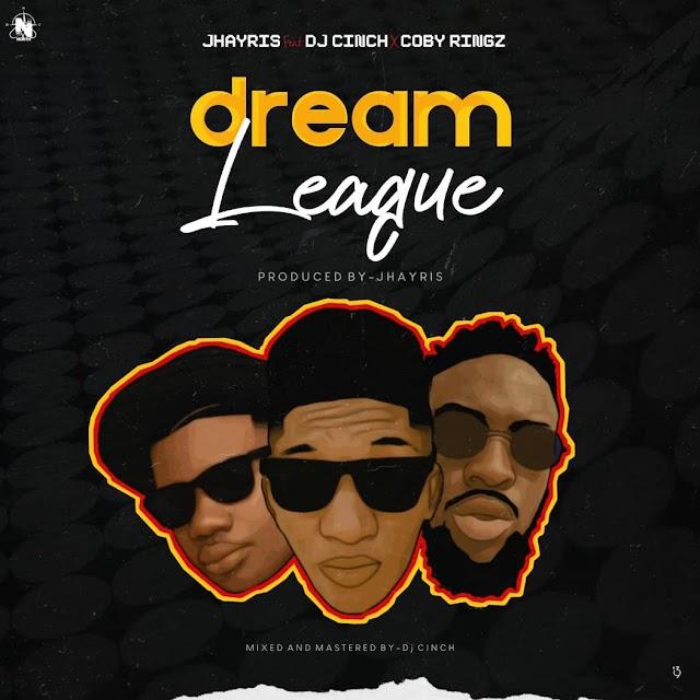 "[BangHitz] [Music]: Jhayris Ft Coby Rings & DJ Cinch - ""Dream League"""
