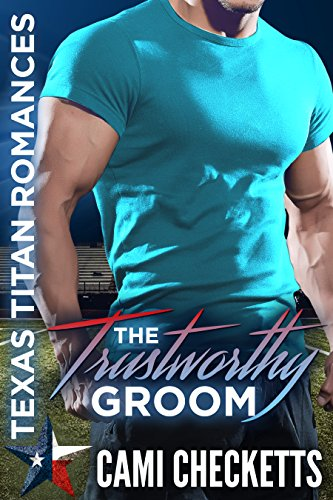 The Trustworthy Groom (Texas Titan Romances) by Cami Checketts