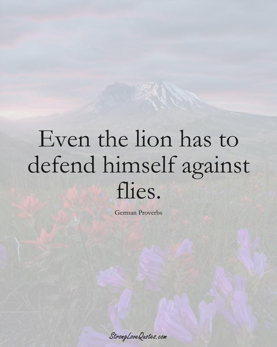 Even the lion has to defend himself against flies. (German Sayings);  #EuropeanSayings
