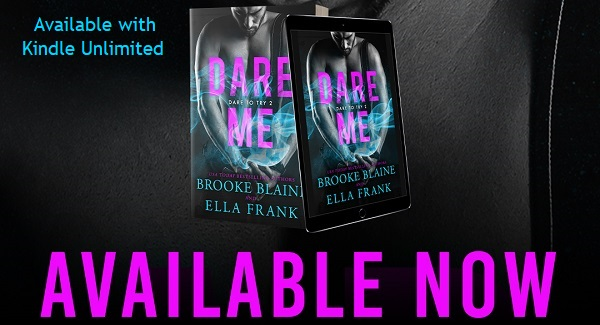 Dare Me by Brooke Blaine & Ella Frank. Available Now. Available with Kindle Unlimited.