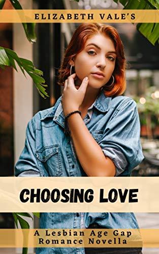 Choosing Love: A Lesbian Age Gap Romance Novelette by Elizabeth Vale