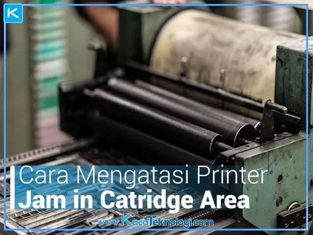Cara Mengatasi Printer Jam in cartridge area, mengatasi masalah jam in di printer, printer jam in cartridge area tapi tidak ada kertas, mengatasi masalah jam in cartridge di semua merk printer, cara mudah atasi jam in cartridge area di semua merk printer, cara supaya printer tidak jam in cartridge lagi.