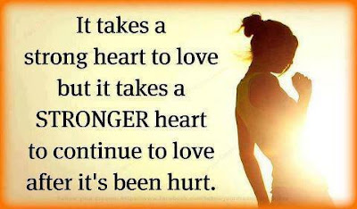 Quotes about friends:It take a strong heart to love but it takes a stronger heart to continue to love after it's been hurt.