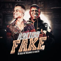 Download Música Amigo Fake - Mc Bola e MC Neguinho do Kaxeta Mp3