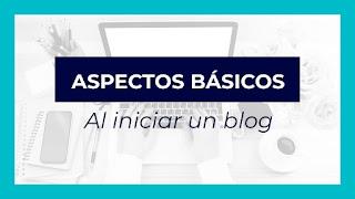 Aspectos basicos al iniciar un blog
