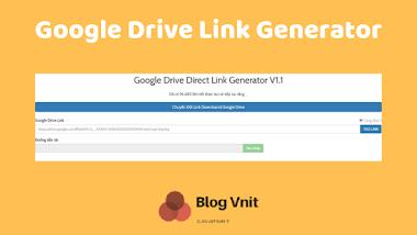 Tạo Link Google Drive Generator Giúp Downloand nhanh với 1 kích