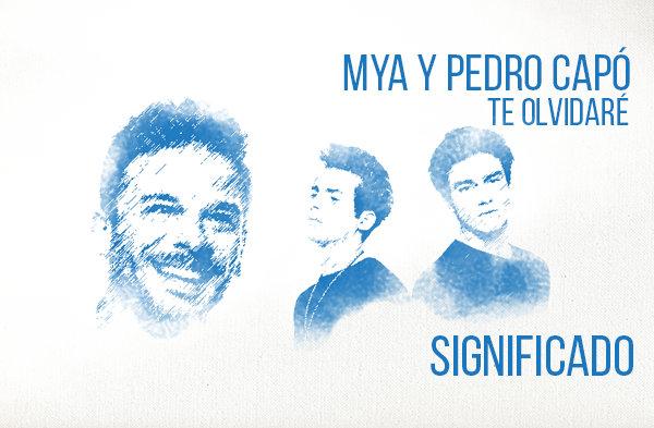 Te Olvidaré Significado de la Canción MYA Pedro Capó.