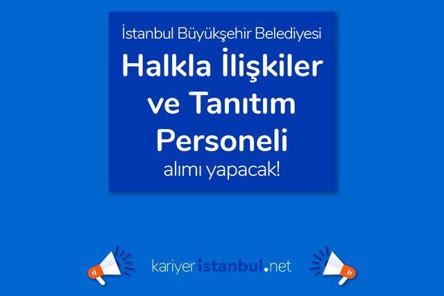 İstanbul Büyükşehir Belediyesi, halkla ilişkiler ve tanıtım personeli alımı yapacak. İBB iş ilanı detayları kariyeristanbul.net'te!