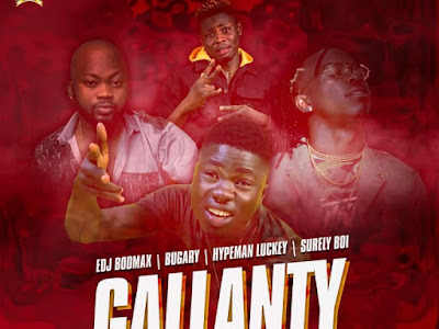 (Music) EDJ Bodmax Ft Bugary X Hypeman Luckey X Surely Boi – Gallanty