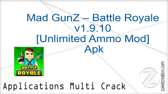Mad GunZ – Battle Royale v1.9.10 [Unlimited Ammo Mod] Apk |  95.1 MB
