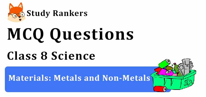 MCQ Questions for Class 8 Science: Ch 4 Materials: Metals and Non-Metals