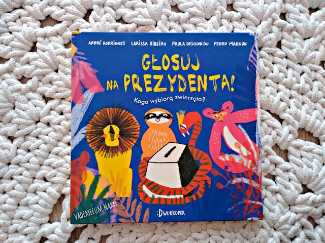 Głosuj na prezydenta - książka która niezobowiązująco wprowadzi dziecko w świat polityki