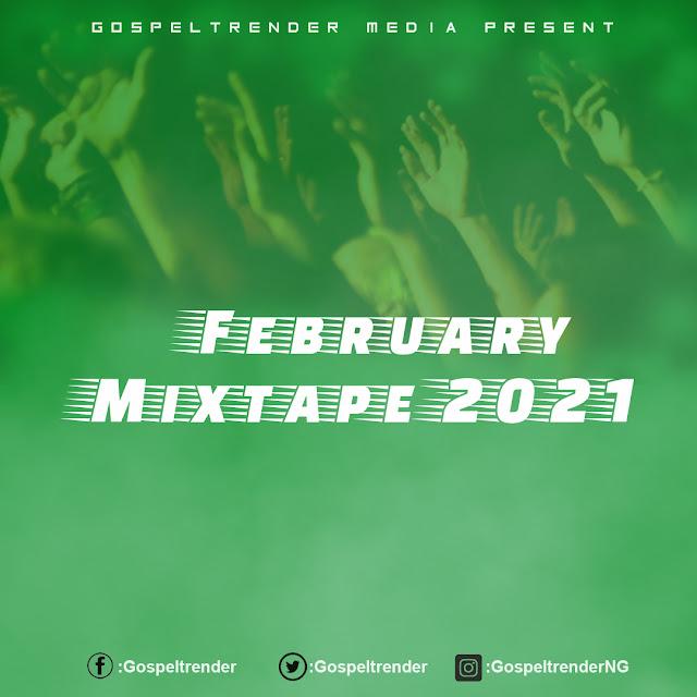 Gospel Mixtape: Gospeltrender February 2021 Mixtape