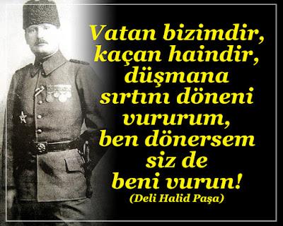 """""""Vatan bizimdir, kaçan haindir, düşmana sırtını döneni vururum, ben dönersem siz de beni vurun!"""" (Deli Halid Paşa), vatan, asker, türk askeri, üniforma, güzel sözler, özlü sözler, anlamlı sözler, günün sözü,"""