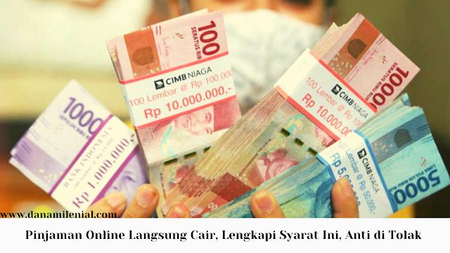 Pinjaman Online Langsung Cair, Lengkapi Syarat Ini, Anti di Tolak