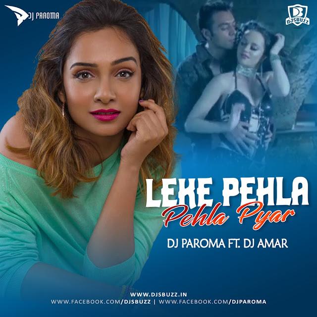 Leke Pehla Pehla Pyar (Remix) – DJ Paroma Ft. DJ Amar