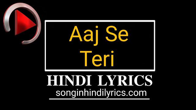 आज से तेरी - AAJ SE TERI Lyrics – Arijit Singh
