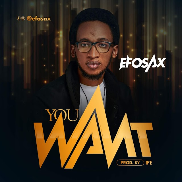 [Audio]: Efosax - You Want