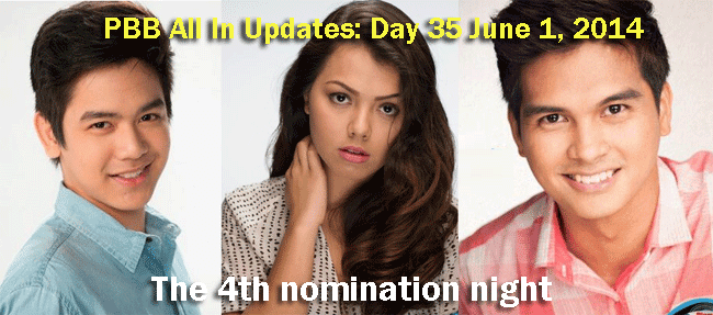 PBB All In Updates: Day 35 June 1, 2014 The 4th nomination night