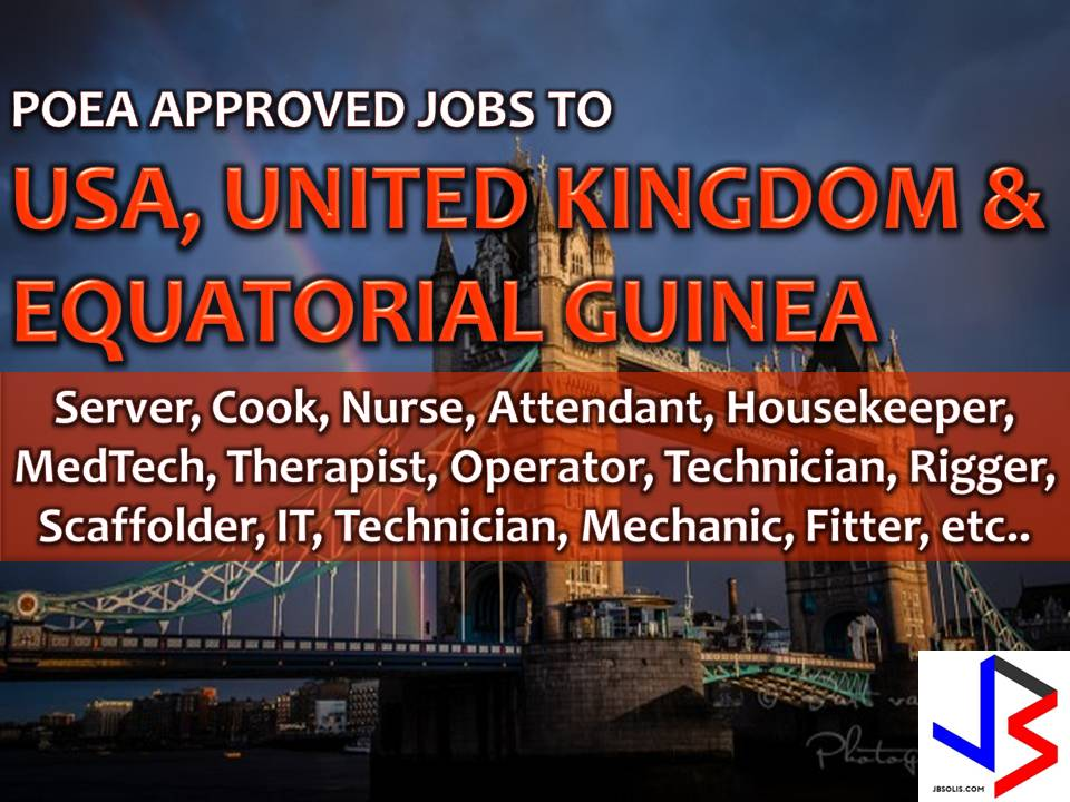 The following are jobs approved by POEA for deployment to the United States of America (USA), United Kingdom and Equatorial Guinea. Job applicants may contact the recruitment agency assigned to inquire for further information or to apply online for the job.  We are not affiliated to any of these recruitment agencies.   As per POEA, there should be no placement fee for domestic workers and seafarers. For jobs that are not exempted from placement fee, the placement fee should not exceed the one month equivalent of salary offered for the job. We encourage job applicant to report to POEA any violation of this rule.  Disclaimer: the license information of employment agency on this website might change without notice, please contact the POEA for the updated information.
