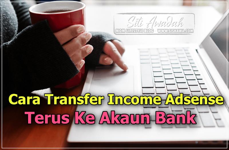 Cara Transfer Income Adsense Terus Ke Akaun Bank