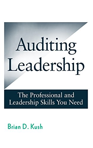 Auditing Leadership  The Professional and Leadership Skills You Need by Brian D. Kush