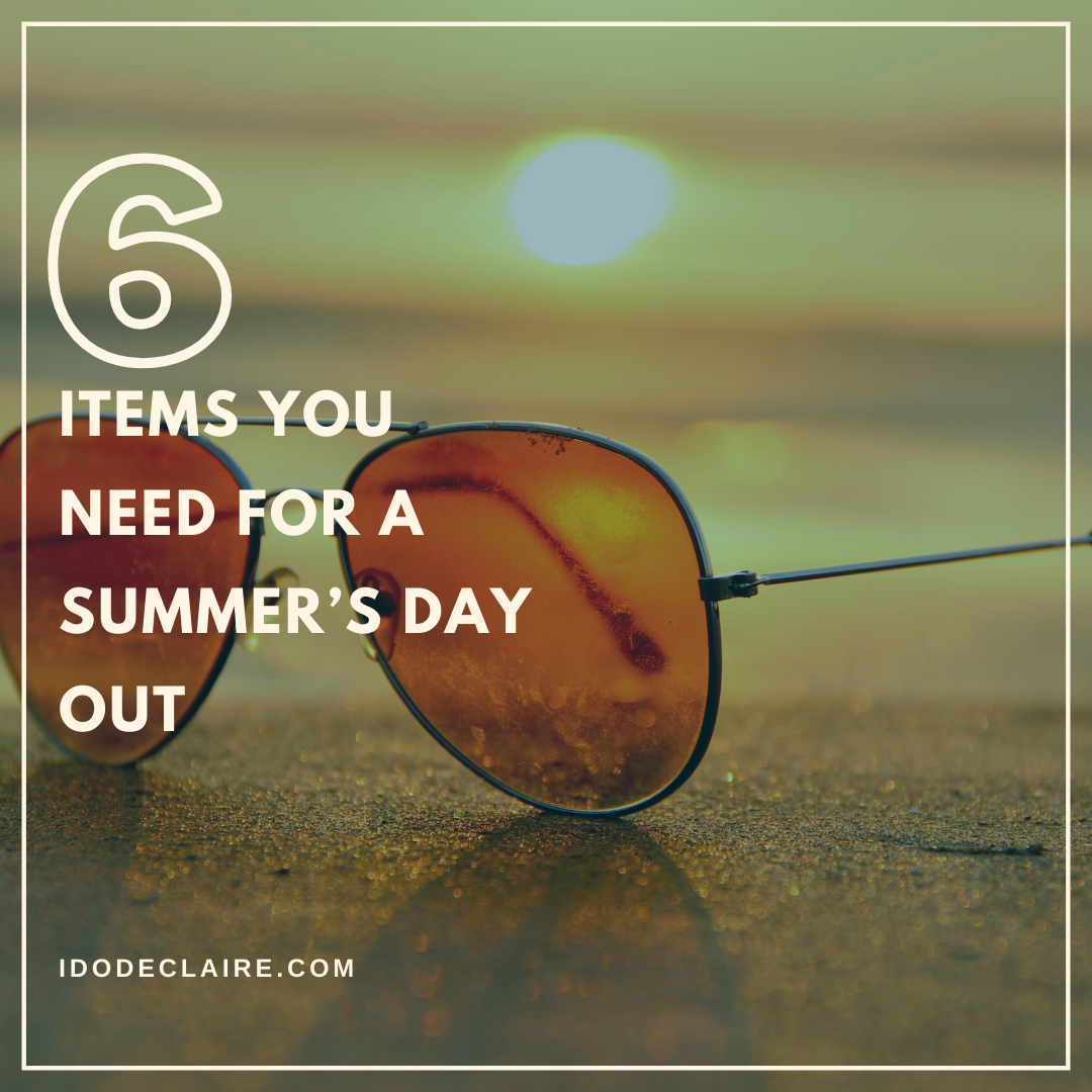 6 Items You Need for a Summer's Day Out