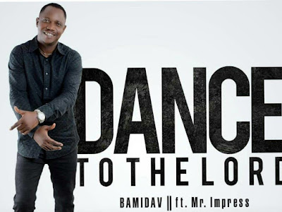 DOWNLOAD MP3: Bamidav ft Mr. Impress - Dance to the Lord || @Deleylinks