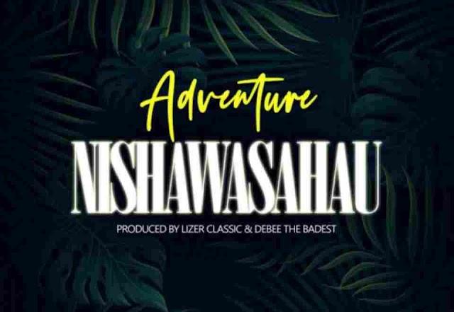 Adventure ~ Nishawasahau [DOWNLOAD AUDIO MP3]