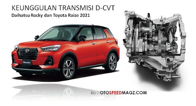 Keunggulan-Transmisi-D-CVT-Daihatsu Rocky-Toyota Raize-2021