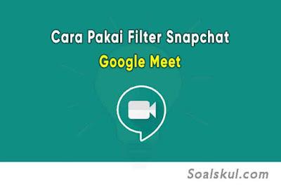 Cara Menggunakan Filter Snapchat di Google Meet Disertai Gambar