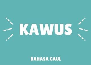 Arti Kawus dalam Bahasa Gaul dan Contohnya