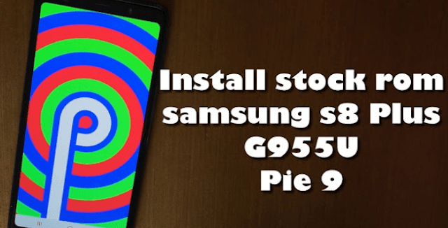 Samsung Galaxy S8 Plus G955U Pie 9: Install stock rom via odin