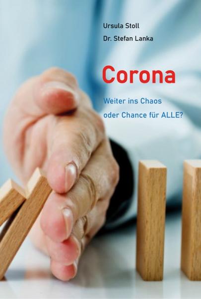 Corona – Weiter ins Chaos oder Chance für ALLE von Ursula Stoll und Dr. Stefan Lanka