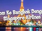 Jom Ke Bangkok Dengan Singapore Airlines