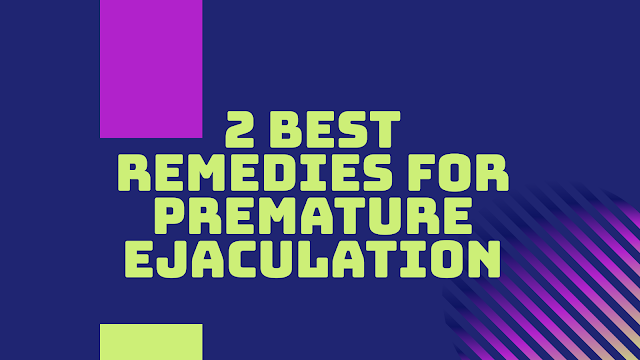 2 Best Remedies For Premature Ejaculation