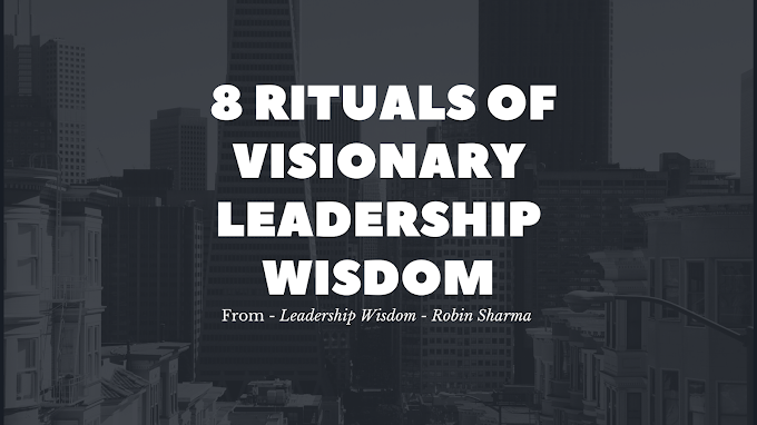How to become a powerful leader? - 8 Rituals of Visionary Leadership wisdom