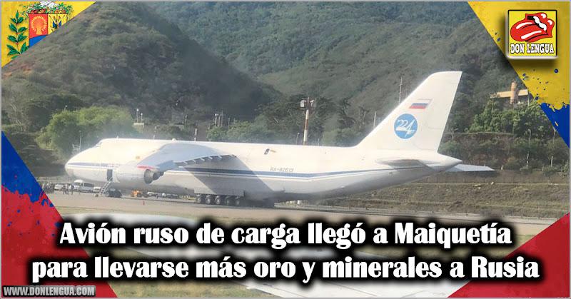 Avión ruso de carga llegó a Maiquetía para llevarse más oro y minerales a Rusia