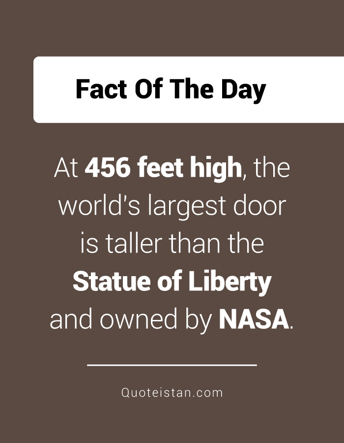 At 456 feet high, the world's largest door is taller than the Statue of Liberty and owned by NASA.