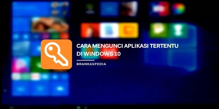 Cara Mengunci Aplikasi Tertentu di Windows 10