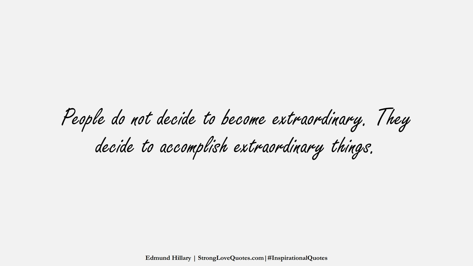 People do not decide to become extraordinary. They decide to accomplish extraordinary things. (Edmund Hillary);  #InspirationalQuotes