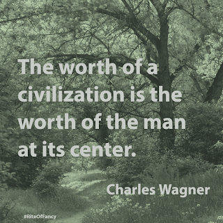 "The quote ""The worth of a civilization is the worth of the man at its center"" by Charles Wagner from his book The Simple Life #RiteOfFancy"