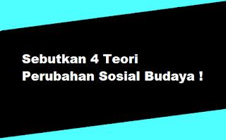Sebutkan 4 Teori Perubahan Sosial Budaya